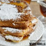 French Toast with Warm Vanilla Bourbon Syrup